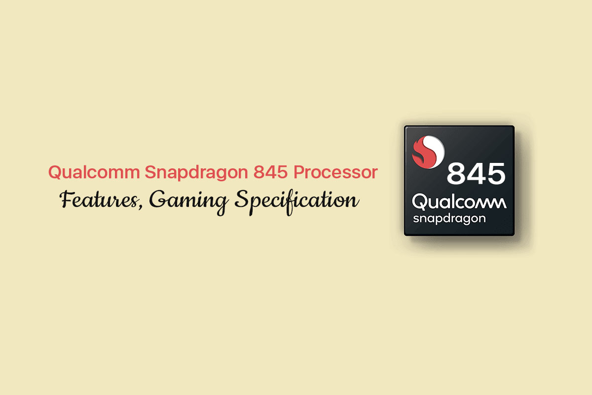 Qualcomm Snapdragon 845 Processor, gaming experience