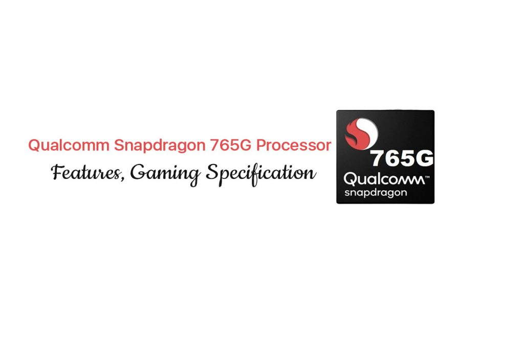 Snapdragon 765G Processor, features, gaming experience