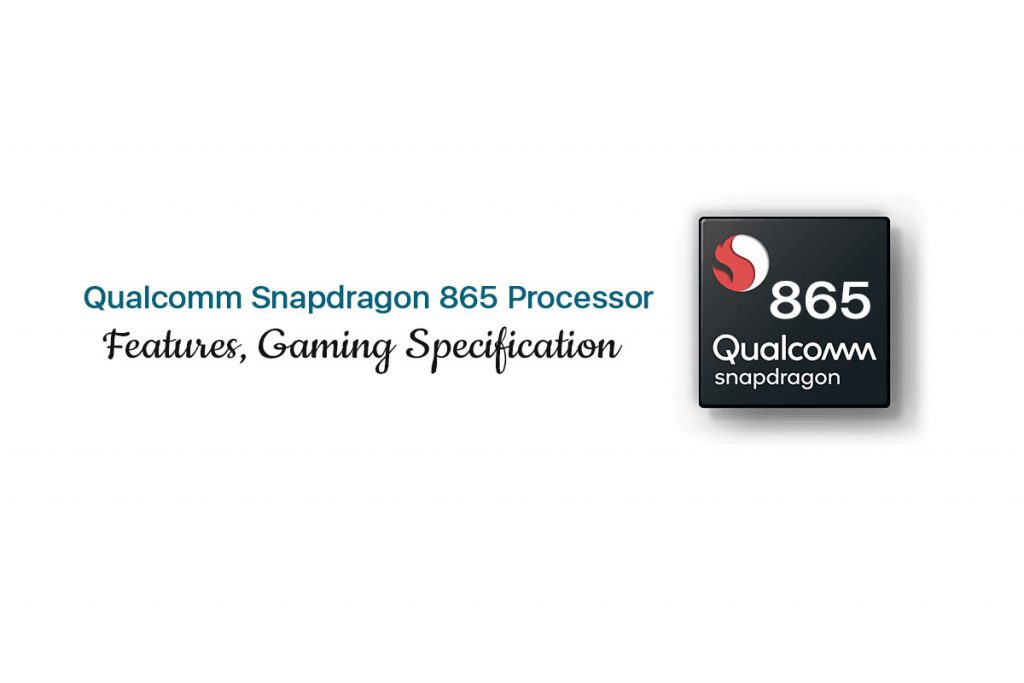 Snapdragon 865 gaming processor feature and gaming experience